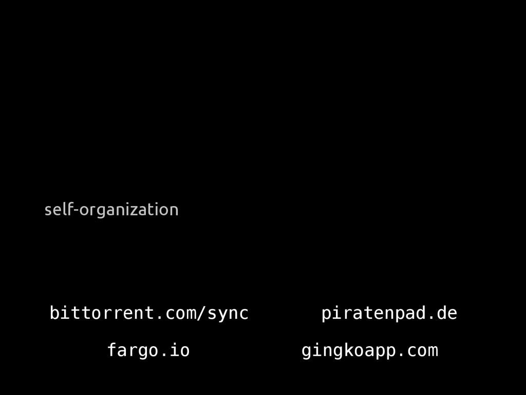 self-organization bittorrent.com/sync piratenpa...
