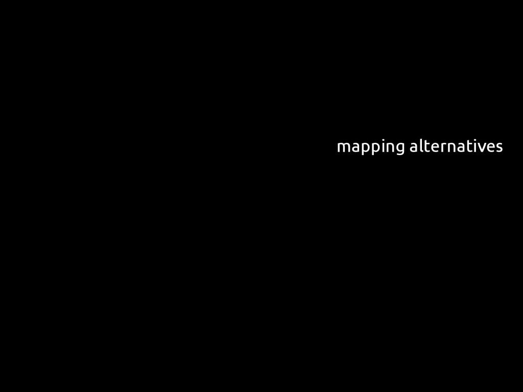mapping alternatives