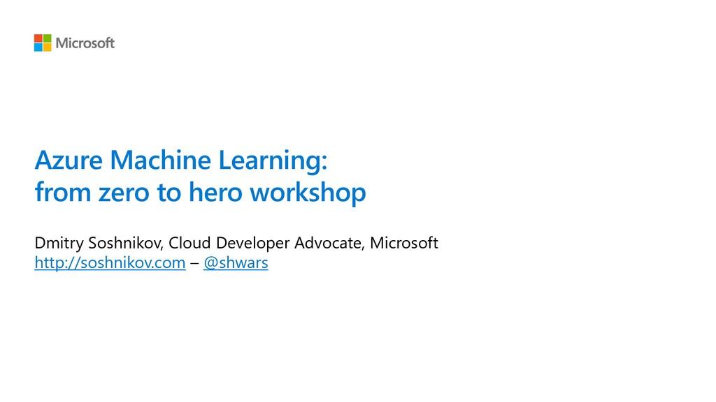Azure Machine Learning: from zero to hero works...