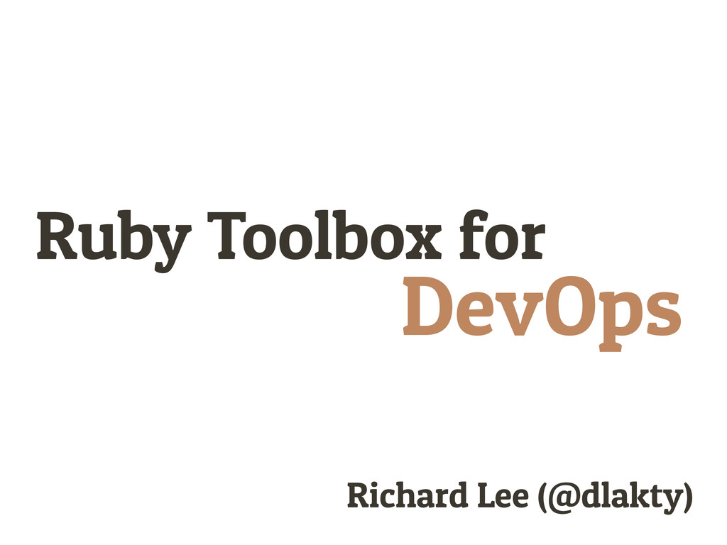 Ruby Toolbox for DevOps Richard Lee (@dlakty)