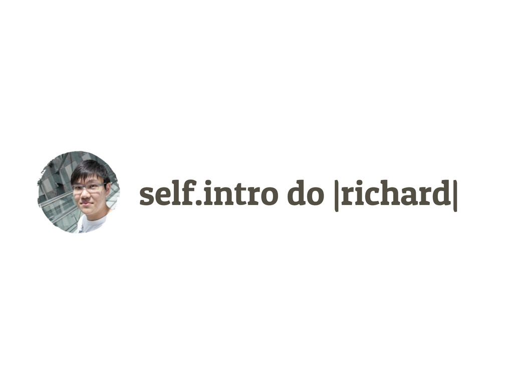 self.intro do |richard|