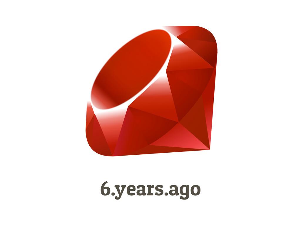 6.years.ago