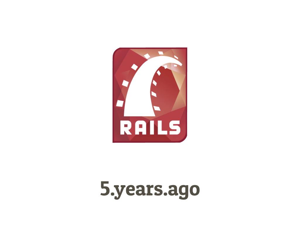 5.years.ago