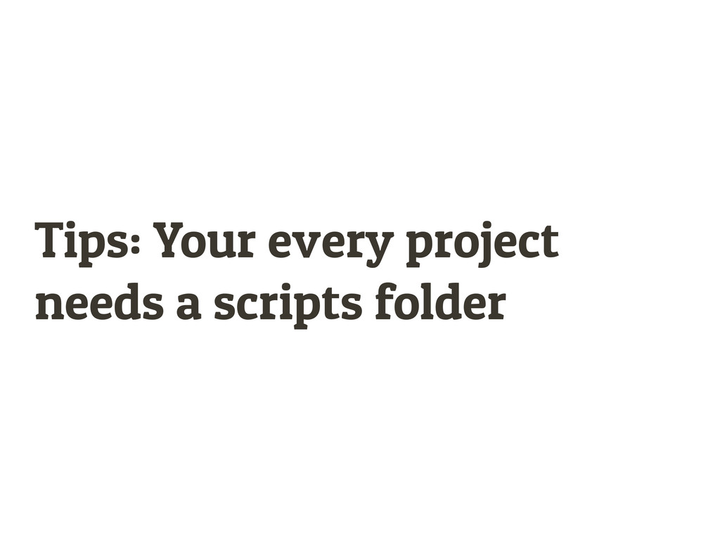Tips: Your every project needs a scripts folder