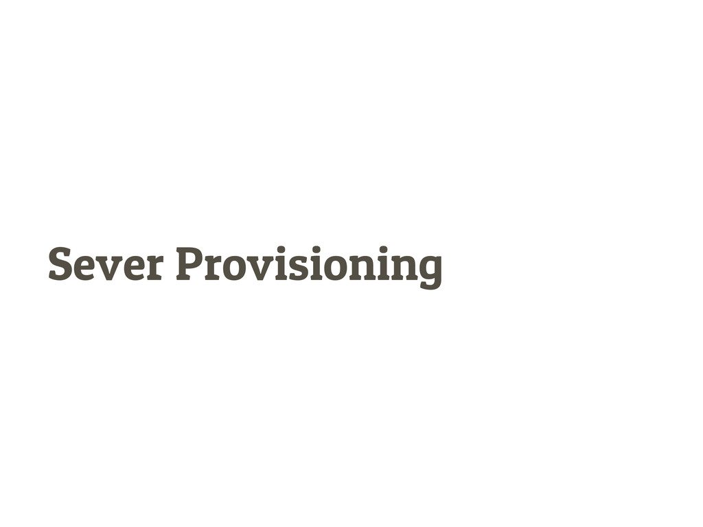 Sever Provisioning