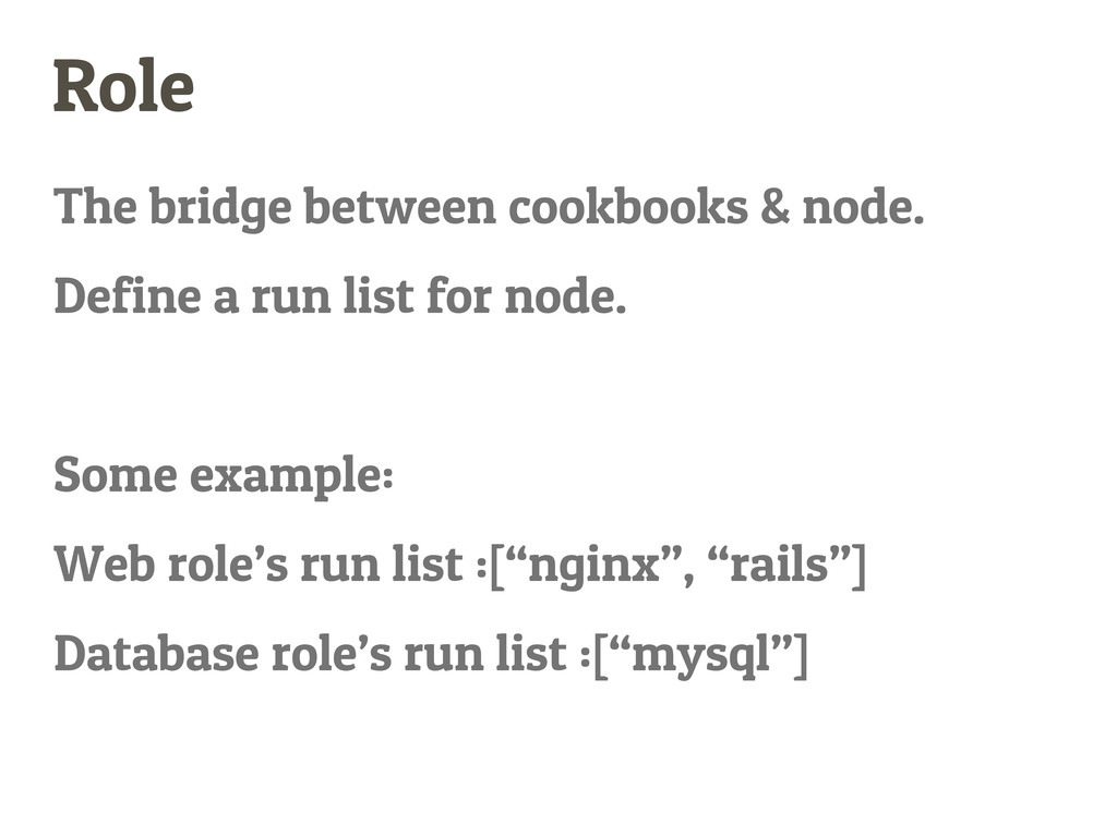 Role The bridge between cookbooks & node. Defin...