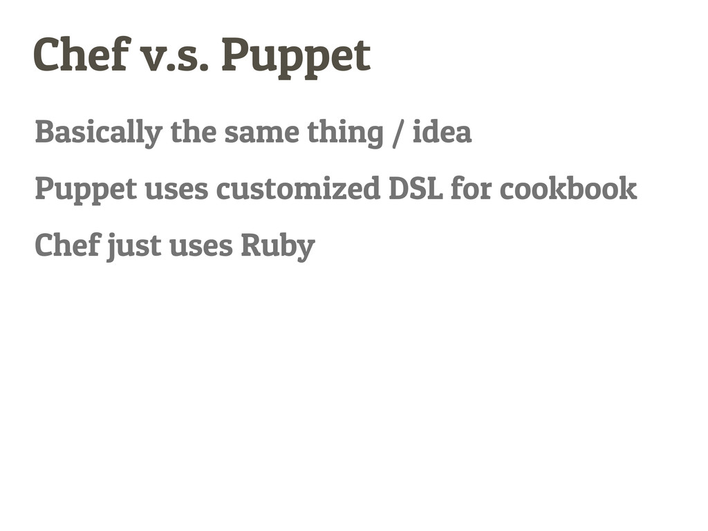 Chef v.s. Puppet Basically the same thing / ide...