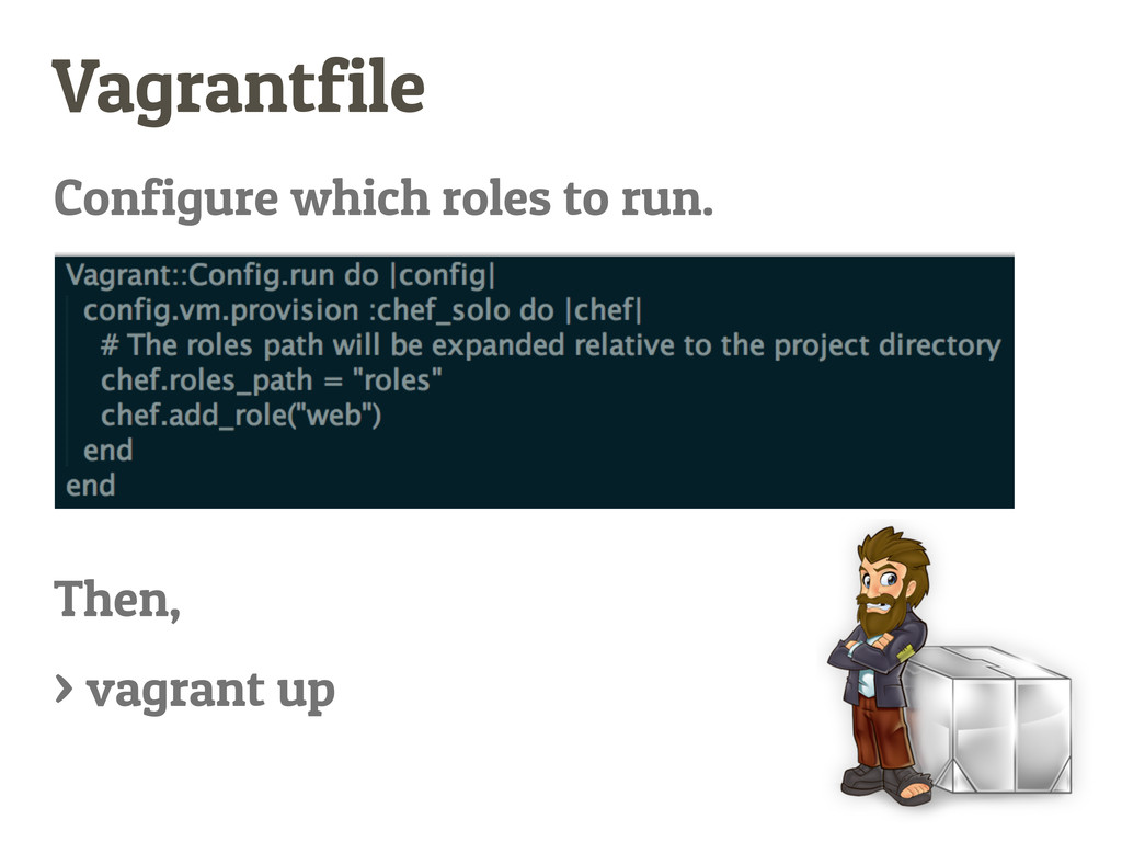 Vagrantfile Configure which roles to run. Then,...