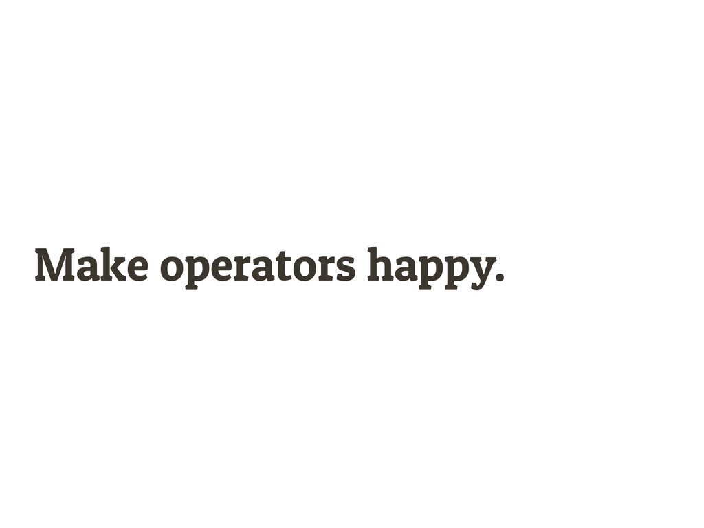 Make operators happy.