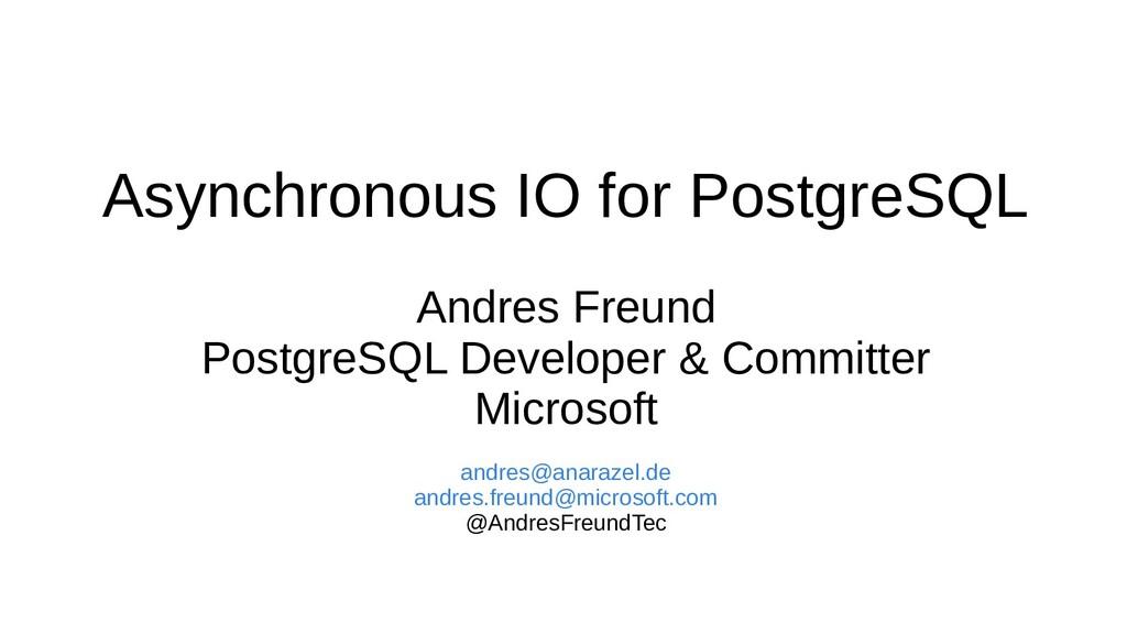 Asynchronous IO for PostgreSQL Andres Freund Po...