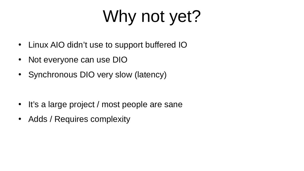 Why not yet? ● Linux AIO didn't use to support ...