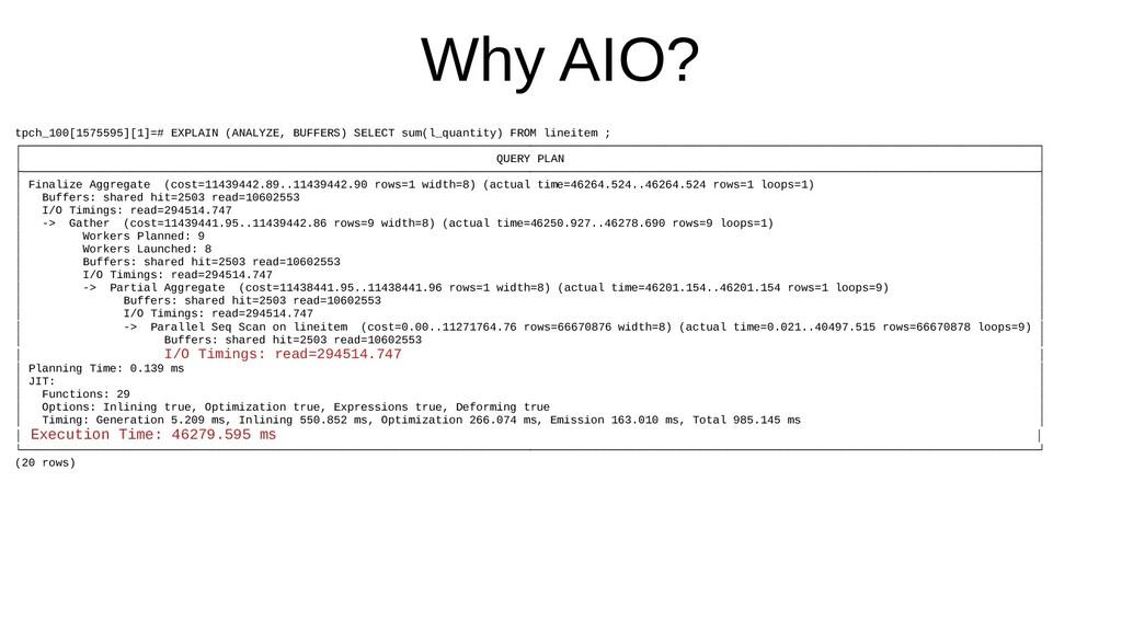 Why AIO? tpch_100[1575595][1]=# EXPLAIN (ANALYZ...