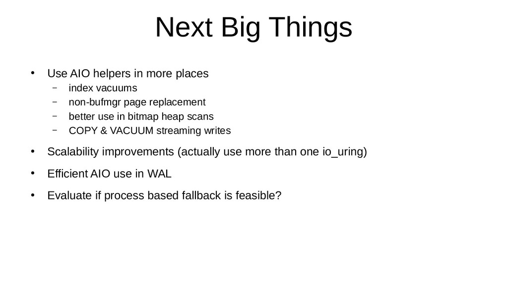 Next Big Things ● Use AIO helpers in more place...