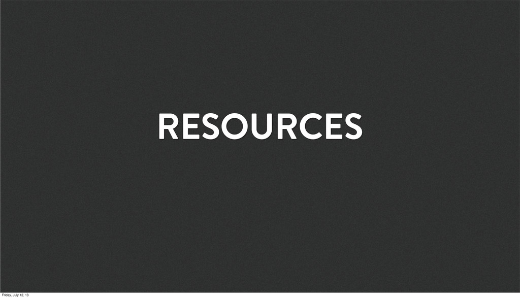 RESOURCES Friday, July 12, 13