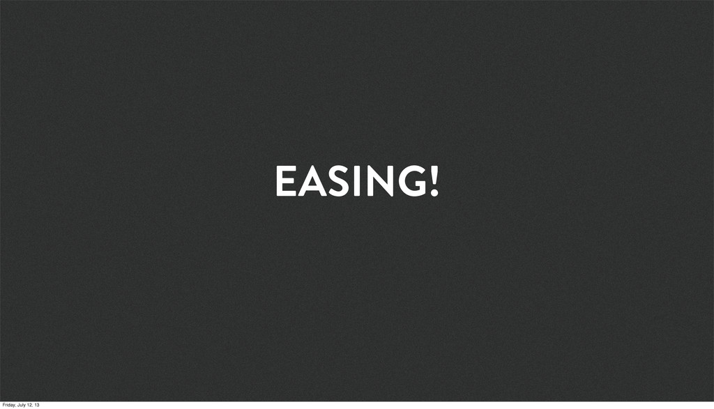 EASING! Friday, July 12, 13