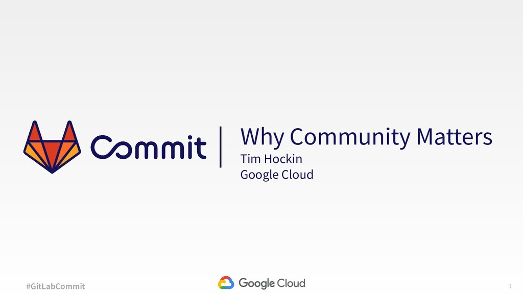 1 #GitLabCommit Why Community Matters Tim Hocki...