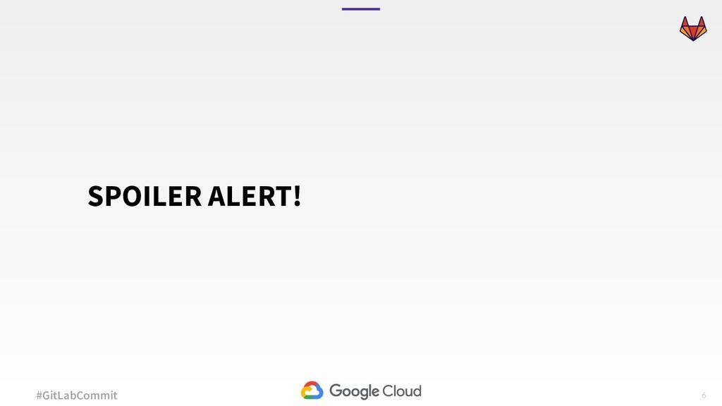 6 #GitLabCommit SPOILER ALERT!