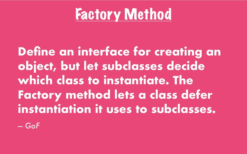 Factory Method Define an interface for creating ...
