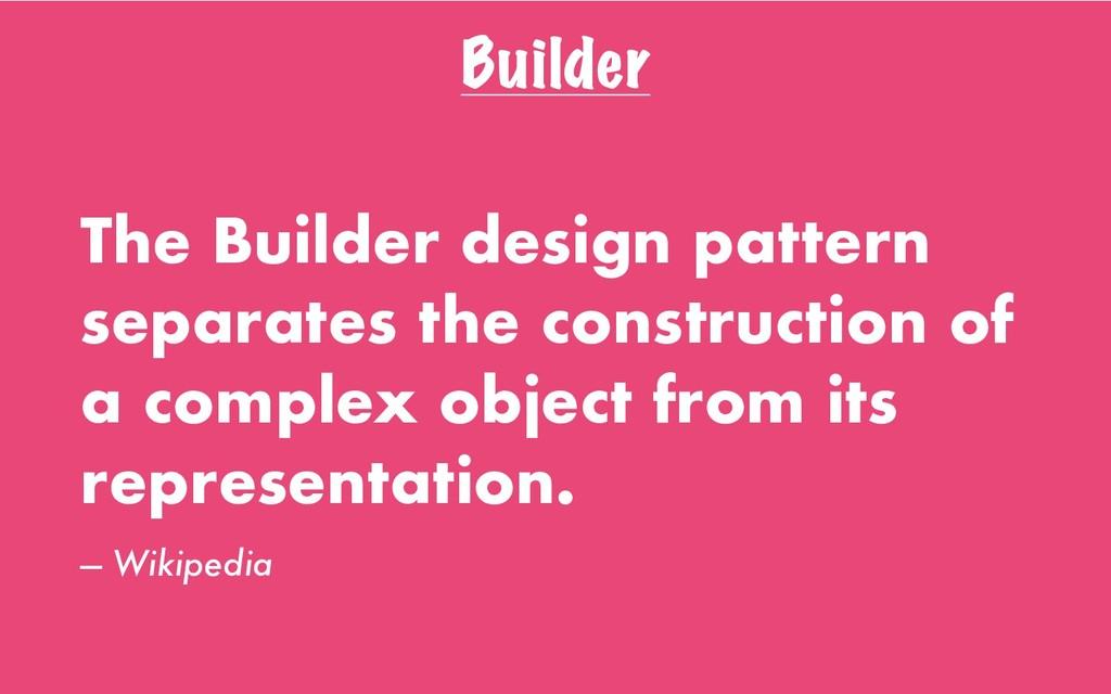 Builder The Builder design pattern separates th...