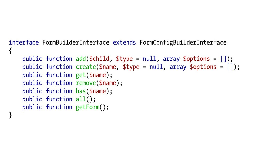 interface FormBuilderInterface extends FormConf...