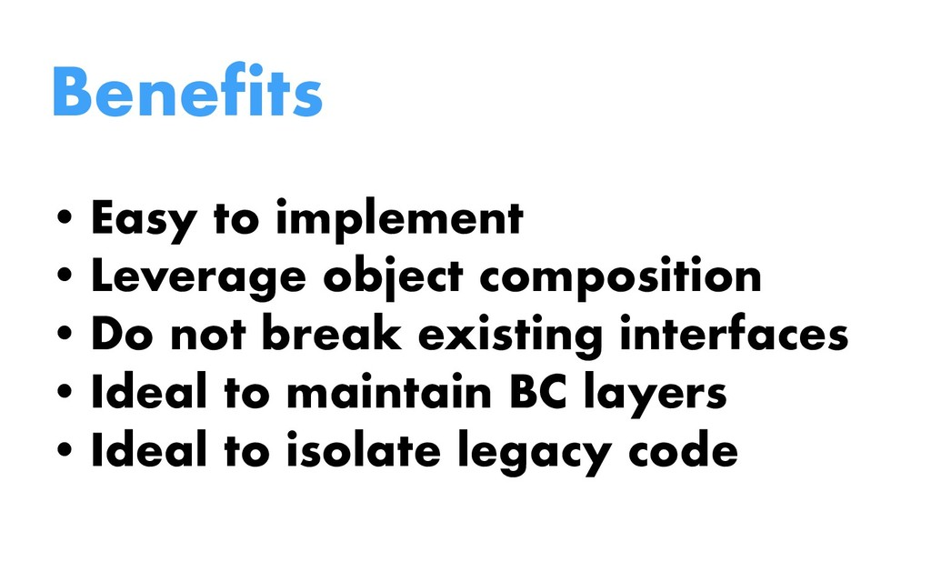 Benefits • Easy to implement • Leverage object ...