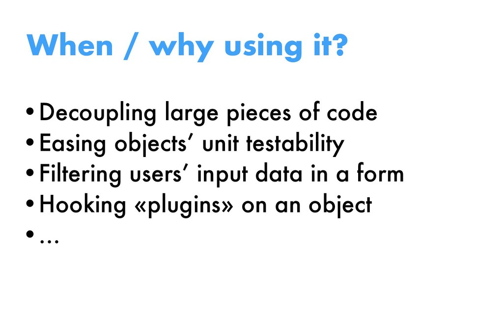 •Decoupling large pieces of code •Easing object...