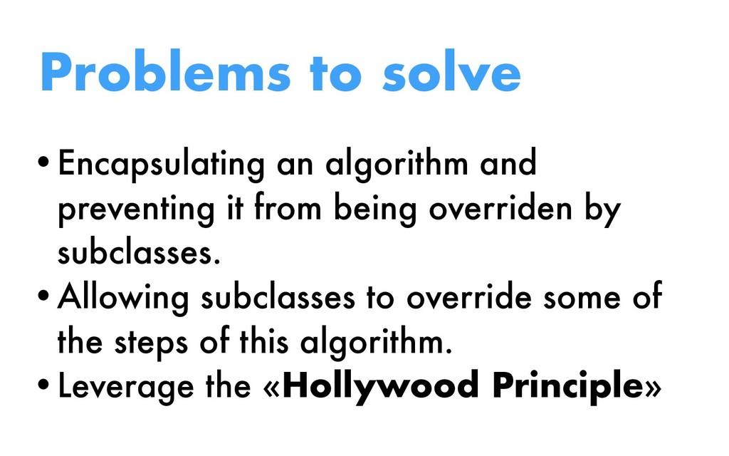 Problems to solve •Encapsulating an algorithm a...