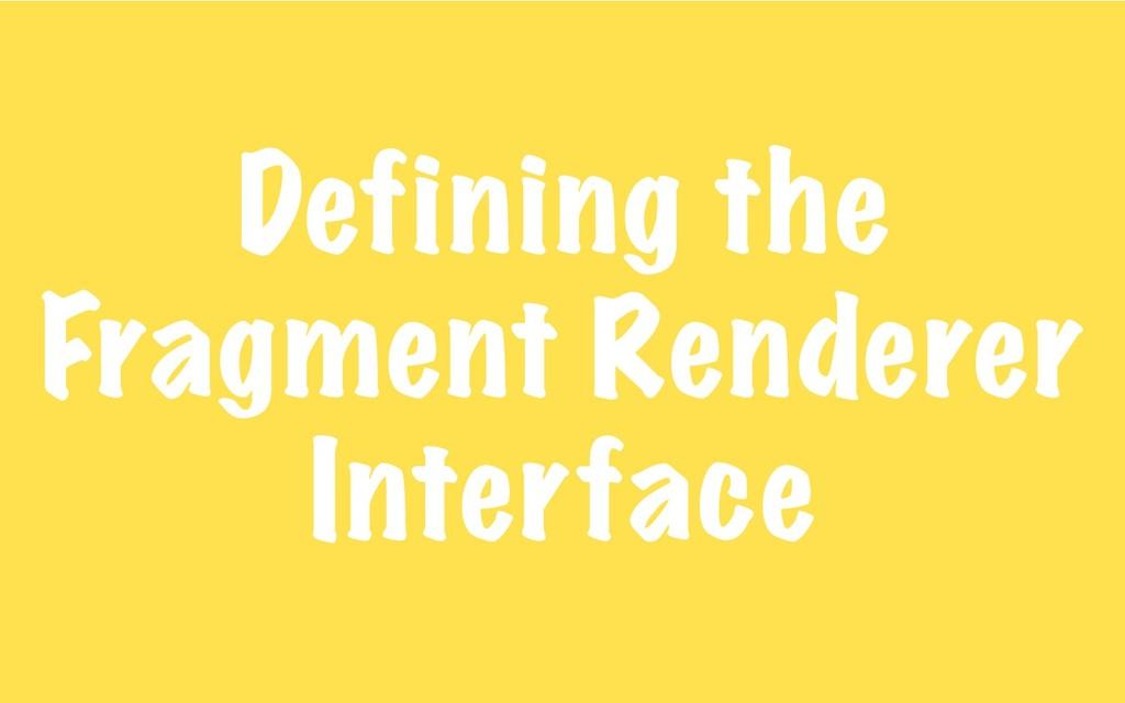 Defining the Fragment Renderer Interface