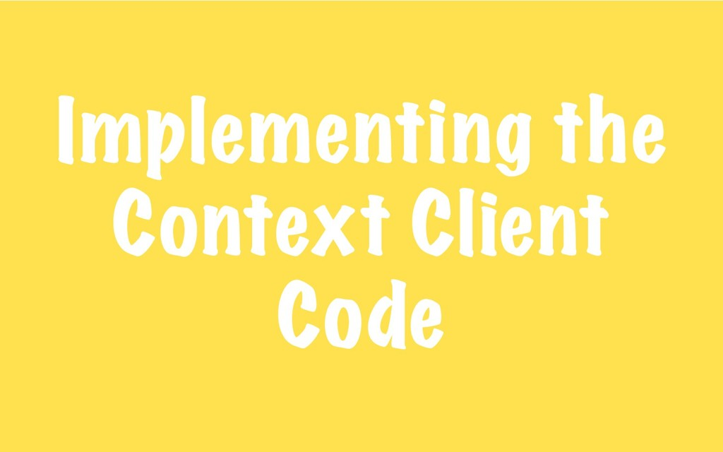 Implementing the Context Client Code