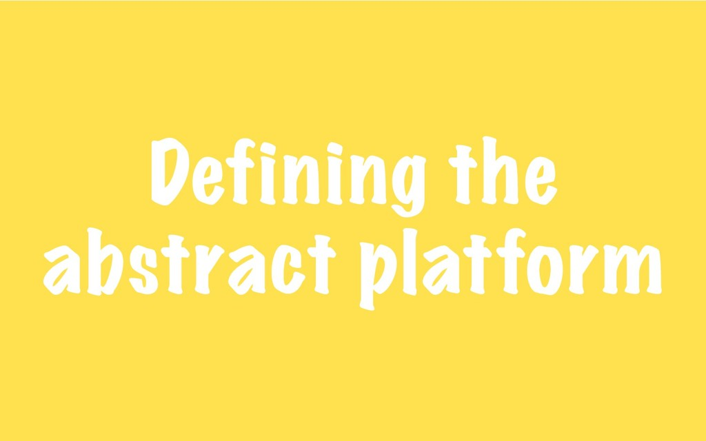Defining the abstract platform