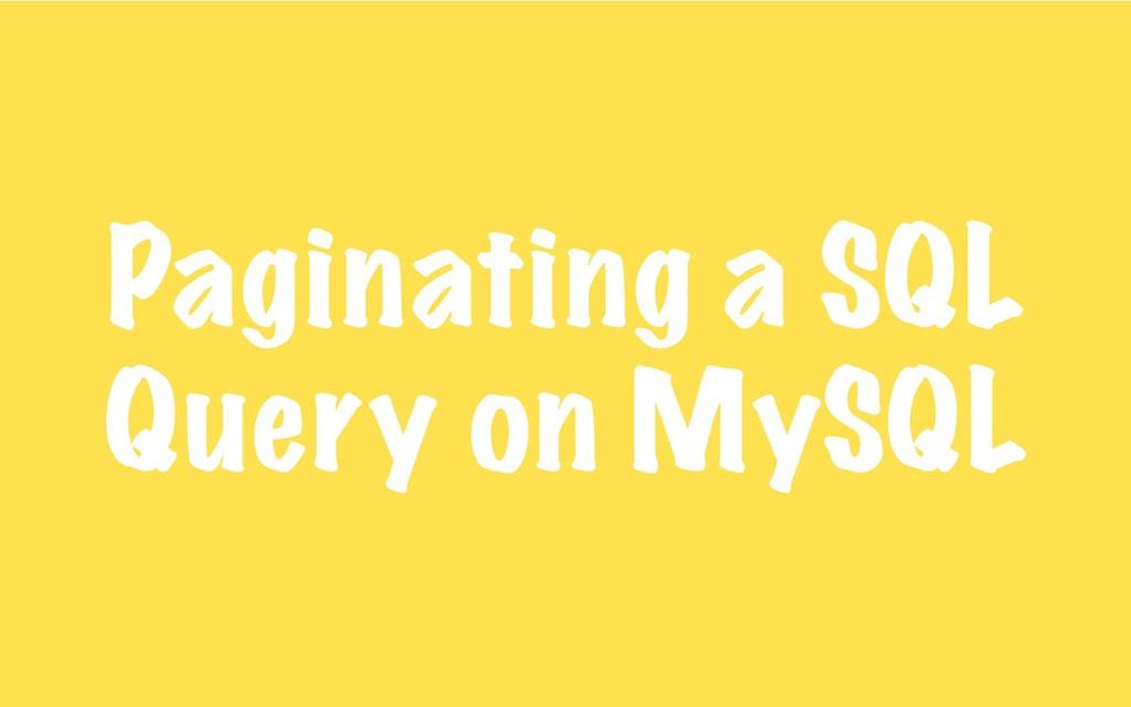 Paginating a SQL Query on MySQL