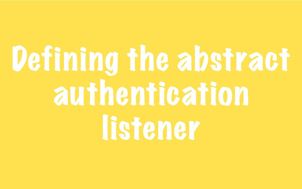 Defining the abstract authentication listener