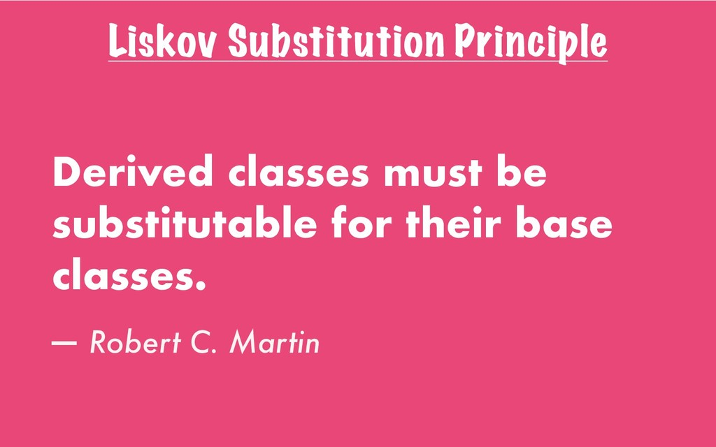 Liskov Substitution Principle Derived classes m...
