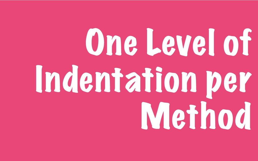 One Level of Indentation per Method