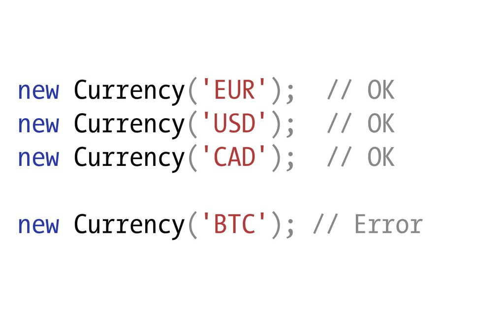 new Currency('EUR'); // OK new Currency('USD');...