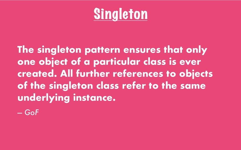 Singleton The singleton pattern ensures that on...