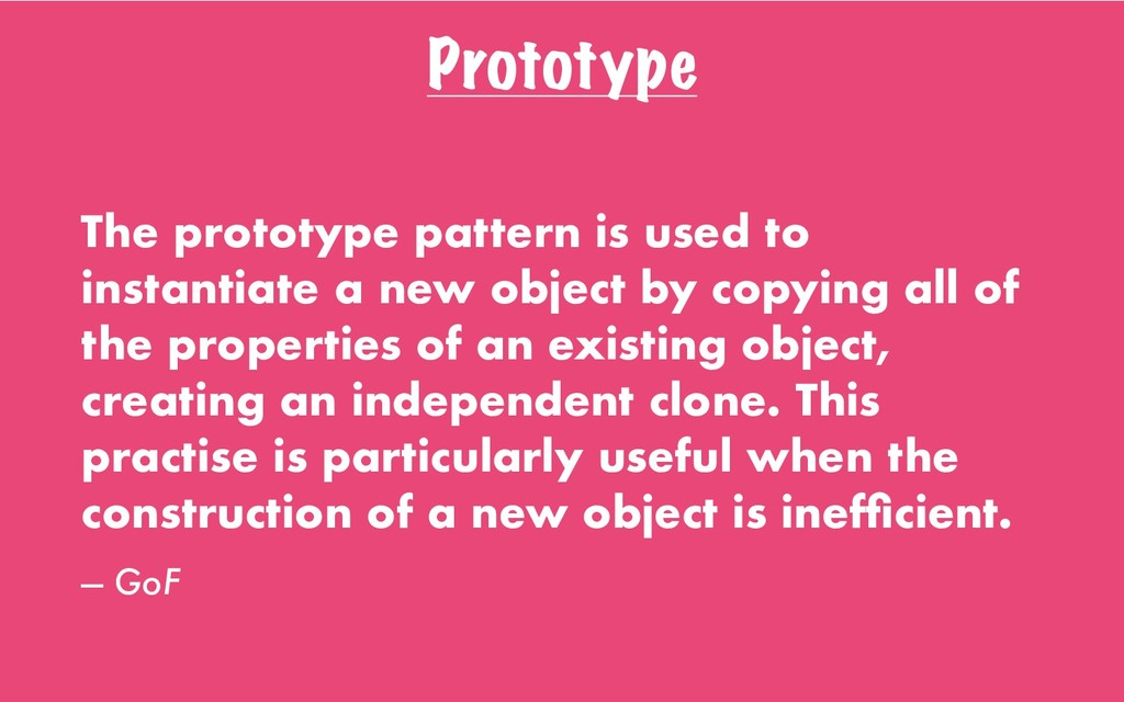 Prototype The prototype pattern is used to inst...