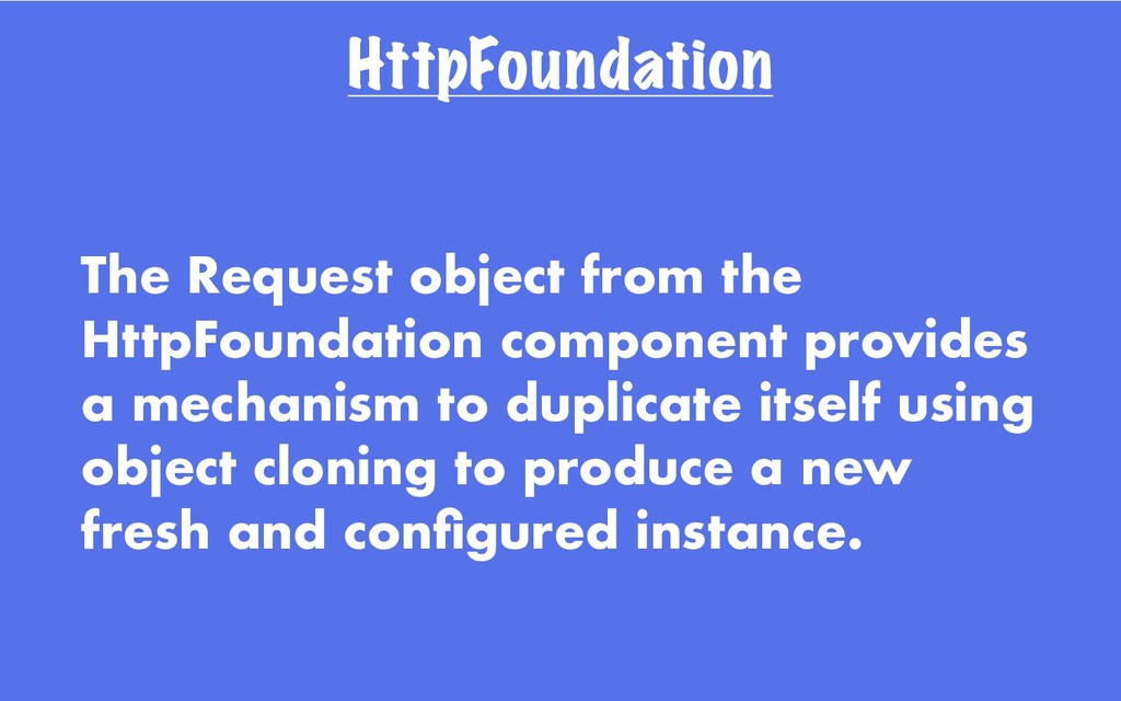 HttpFoundation The Request object from the Http...