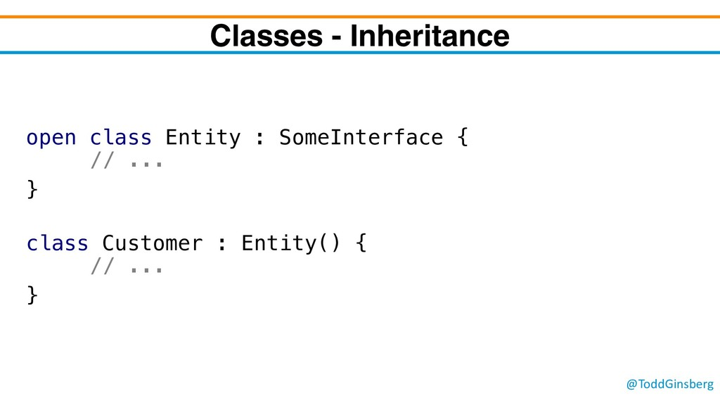 @ToddGinsberg Classes - Inheritance open class ...