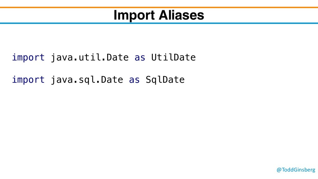 @ToddGinsberg Import Aliases import java.util.D...