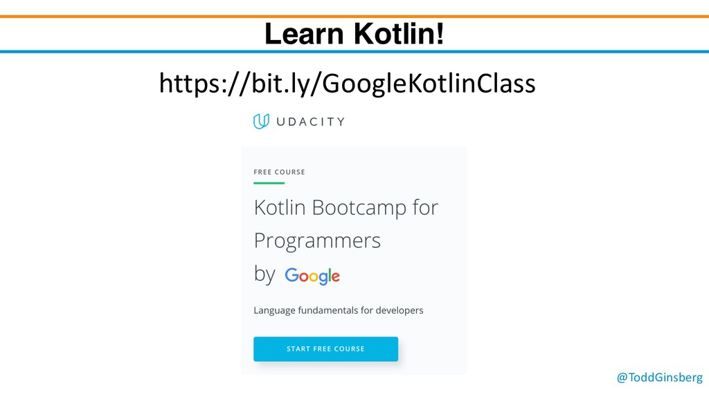 @ToddGinsberg Learn Kotlin! https://bit.ly/Goog...