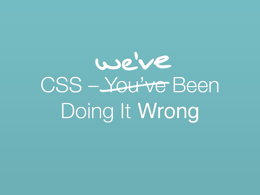 CSS – You've Been Doing It Wrong