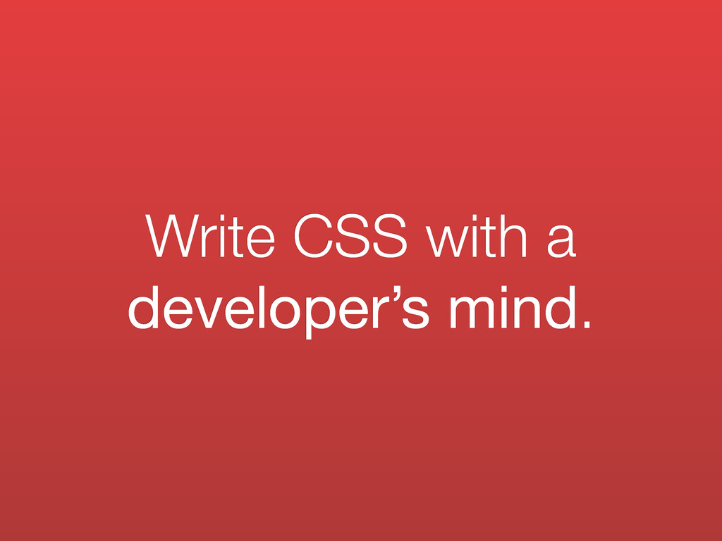 Write CSS with a developer's mind.