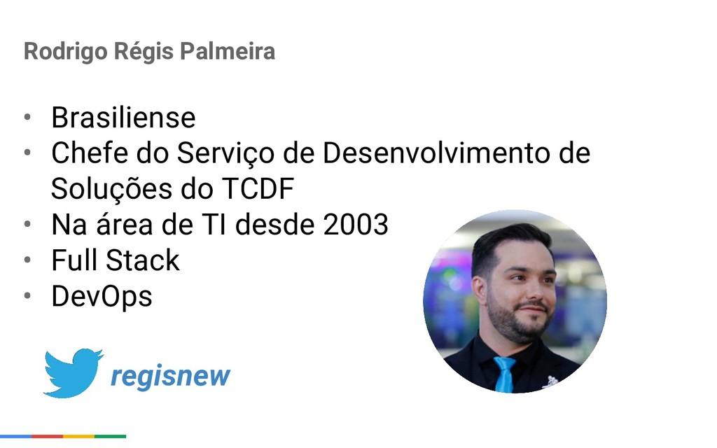 Rodrigo Régis Palmeira • Brasiliense • Chefe do...