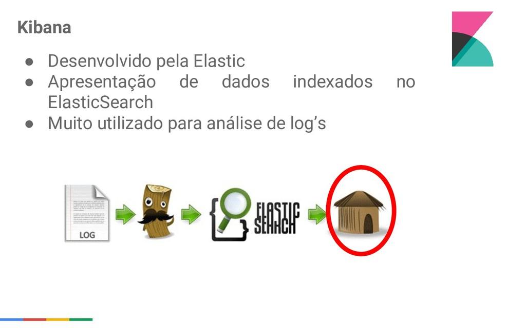 ● Desenvolvido pela Elastic ● Apresentação de d...