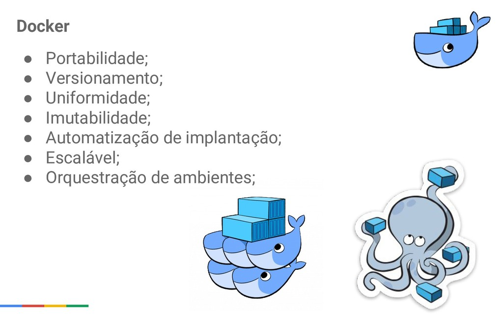 Docker ● Portabilidade; ● Versionamento; ● Unif...