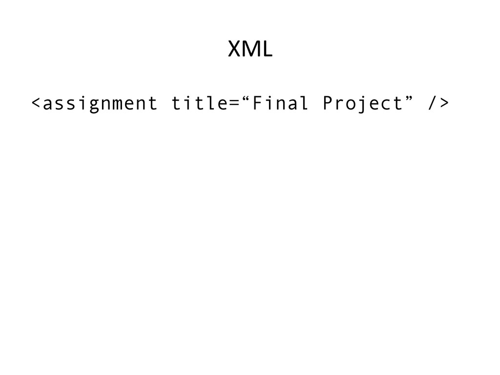 """XML  <assignment title=""""Final Project"""" />"""
