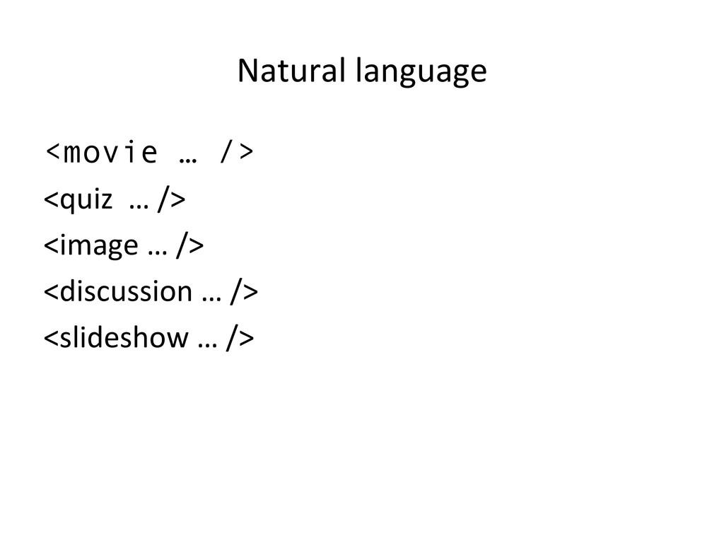 Natural language  <movie … /> <quiz ...