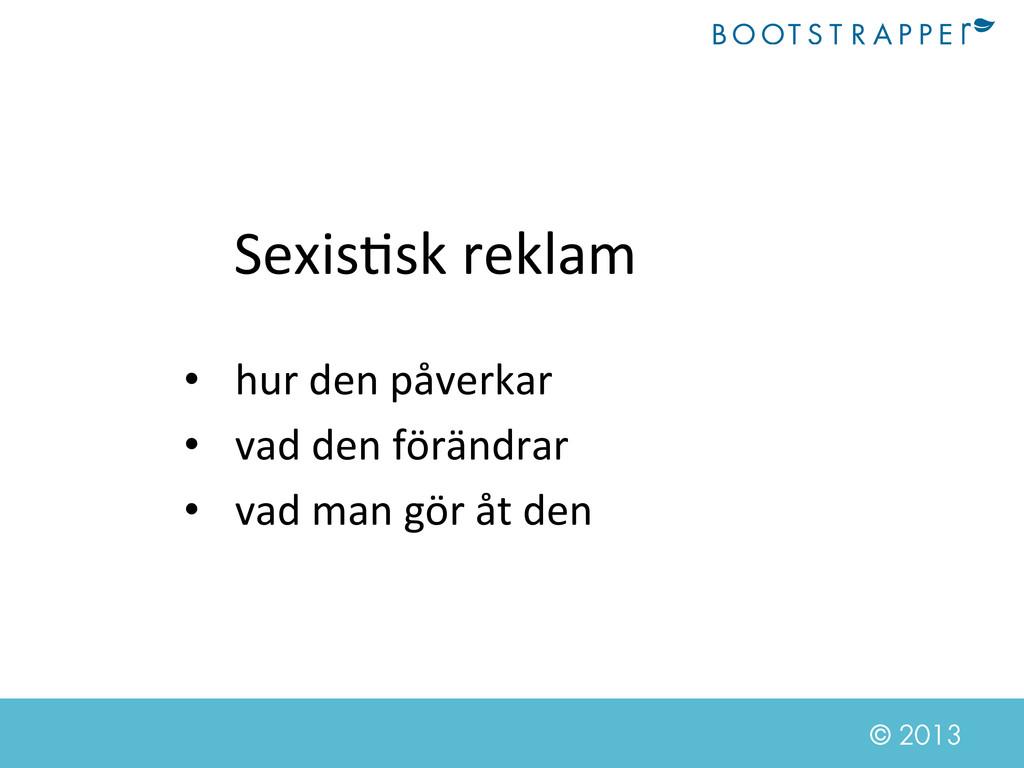 © 2013 Sexis&sk reklam  • hur den ...
