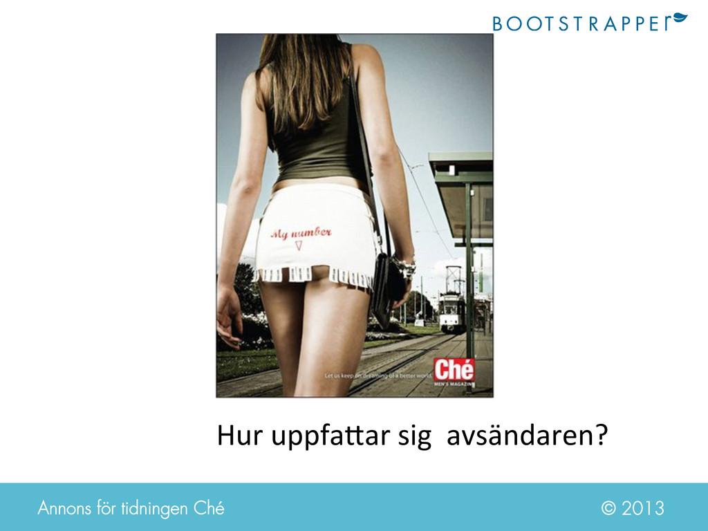 © 2013 Hur uppfa=ar sig  avsändaren...
